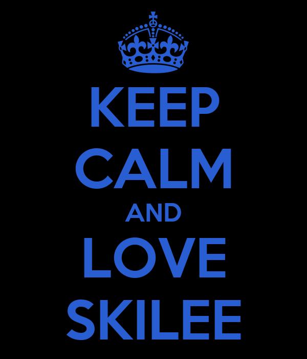KEEP CALM AND LOVE SKILEE