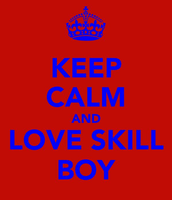 KEEP CALM AND LOVE SKILL BOY