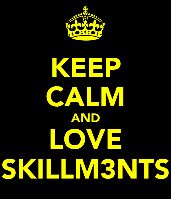 KEEP CALM AND LOVE SKILLM3NTS