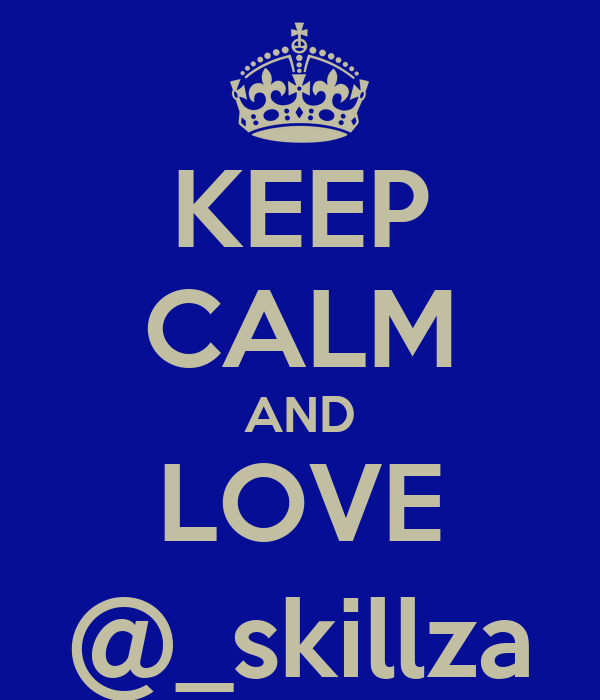 KEEP CALM AND LOVE @_skillza