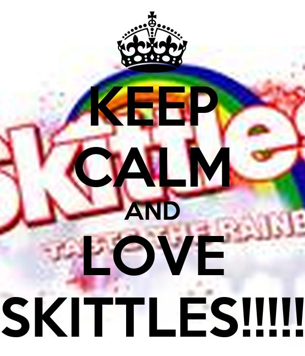 KEEP CALM AND LOVE SKITTLES!!!!!