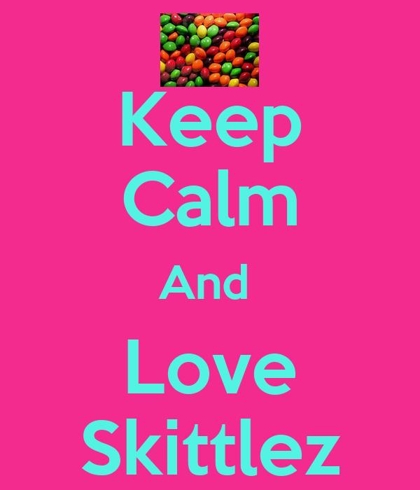 Keep Calm And  Love Skittlez