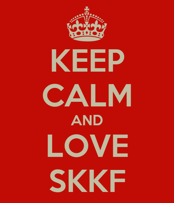 KEEP CALM AND LOVE SKKF