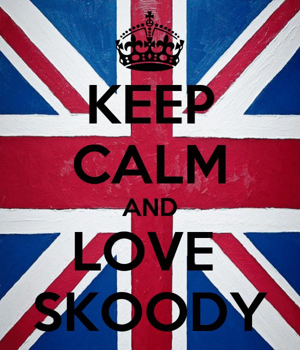 KEEP CALM AND LOVE  SKOODY