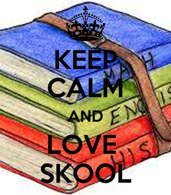KEEP CALM AND LOVE  SKOOL