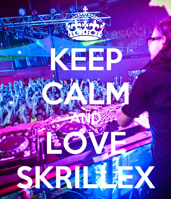 KEEP CALM AND LOVE SKRILLEX