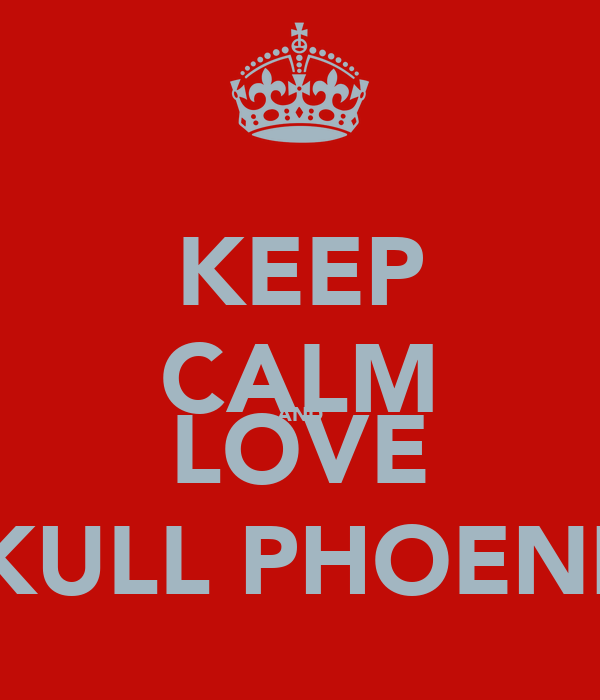 KEEP CALM AND LOVE SKULL PHOENIX