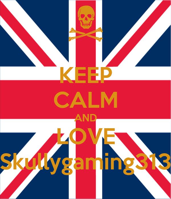 KEEP CALM AND LOVE Skullygaming313