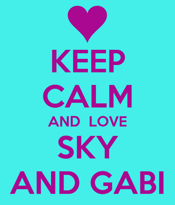 KEEP CALM AND  LOVE SKY AND GABI