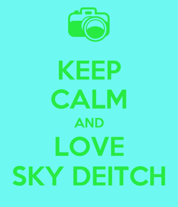 KEEP CALM AND LOVE SKY DEITCH
