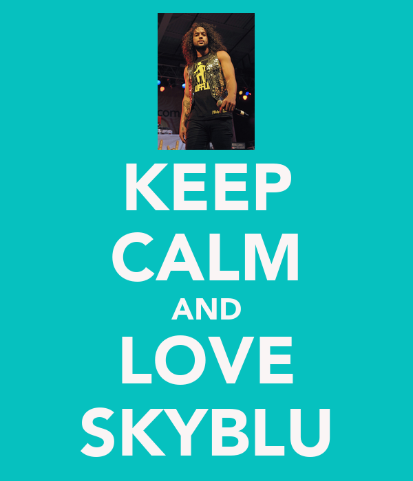 KEEP CALM AND LOVE SKYBLU