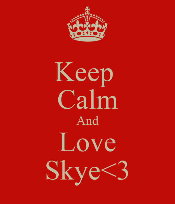 Keep  Calm And Love Skye<3