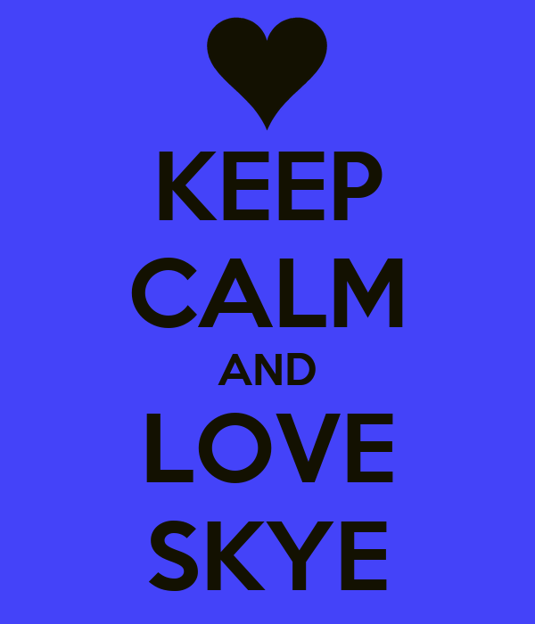KEEP CALM AND LOVE SKYE