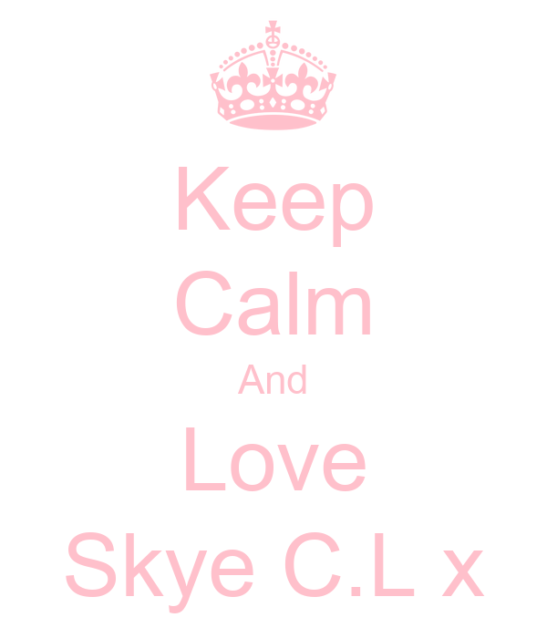 Keep Calm And Love Skye C.L x