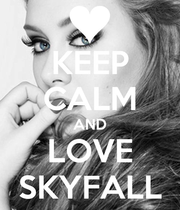 KEEP CALM AND LOVE SKYFALL