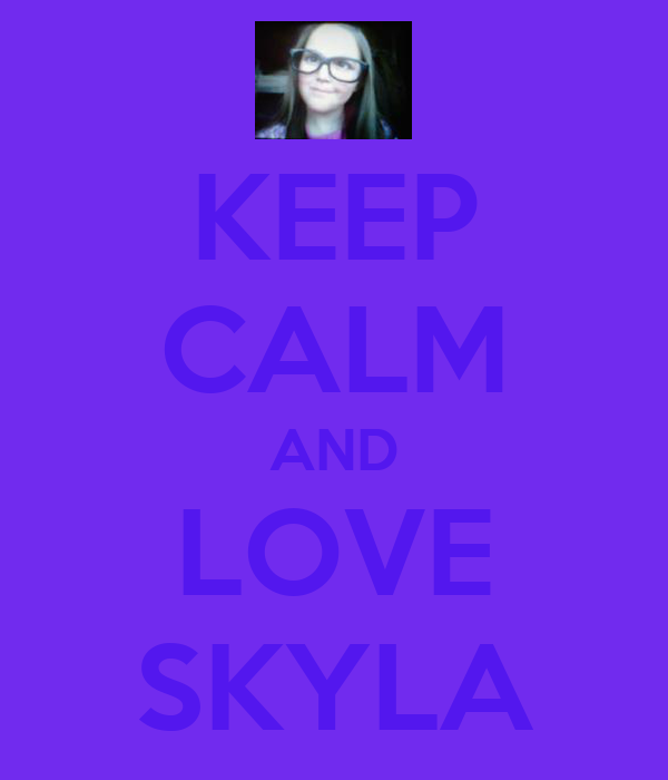 KEEP CALM AND LOVE SKYLA
