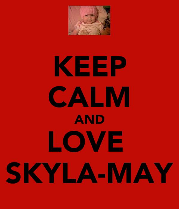 KEEP CALM AND LOVE  SKYLA-MAY