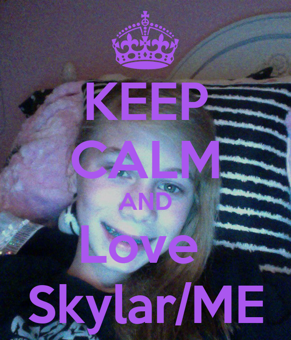 KEEP CALM AND Love  Skylar/ME