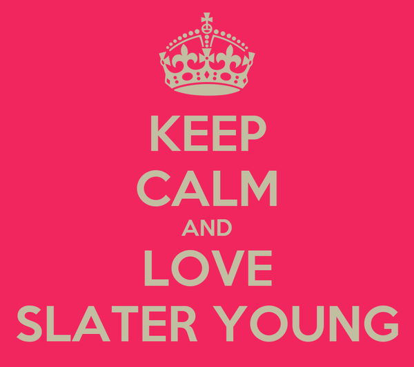 KEEP CALM AND LOVE SLATER YOUNG