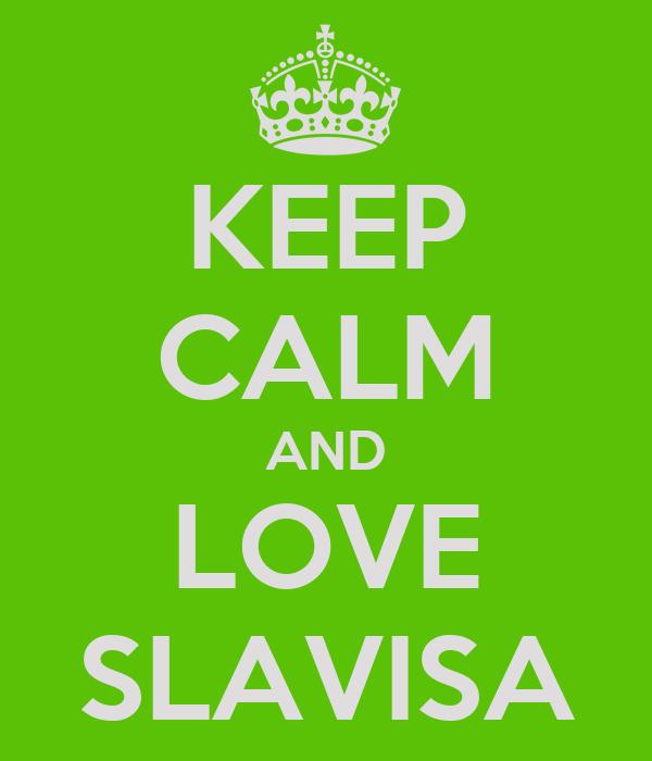 KEEP CALM AND LOVE SLAVISA