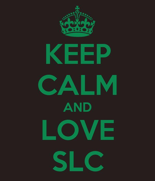 KEEP CALM AND LOVE SLC