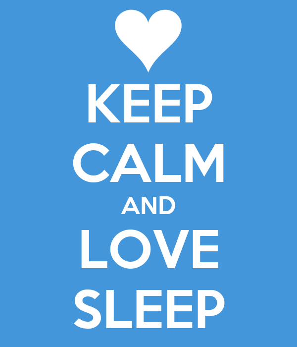 KEEP CALM AND LOVE SLEEP
