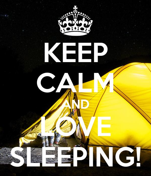 KEEP CALM AND LOVE SLEEPING!