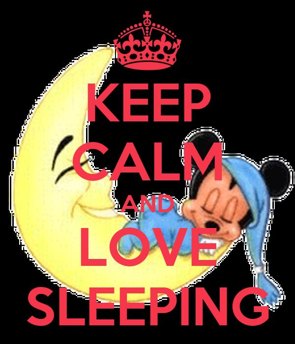 KEEP CALM AND LOVE SLEEPING
