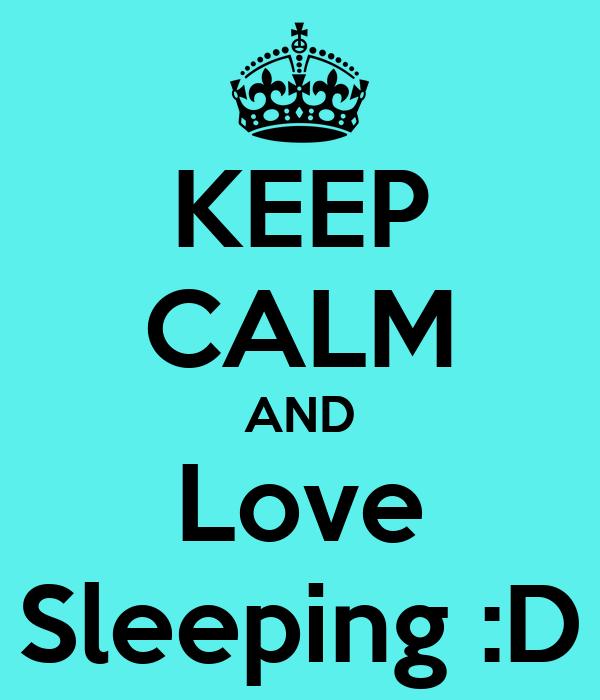 KEEP CALM AND Love Sleeping :D