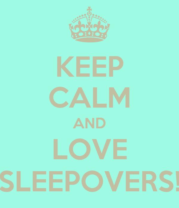 KEEP CALM AND LOVE SLEEPOVERS!