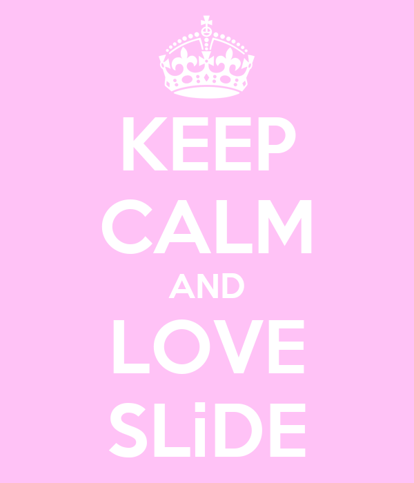 KEEP CALM AND LOVE SLiDE