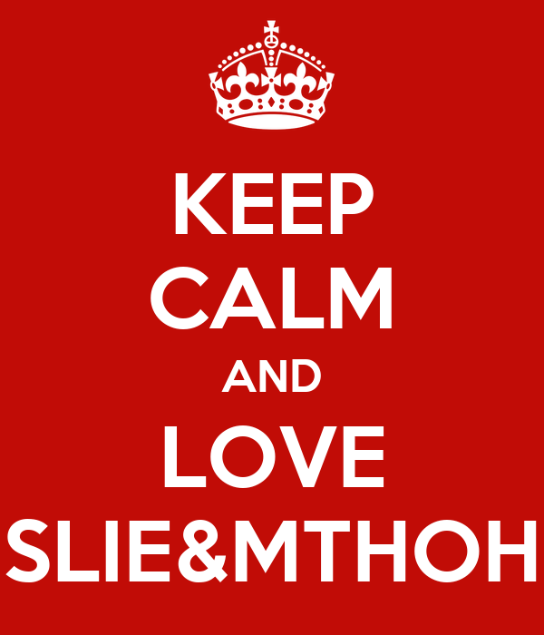 KEEP CALM AND LOVE SLIE&MTHOH