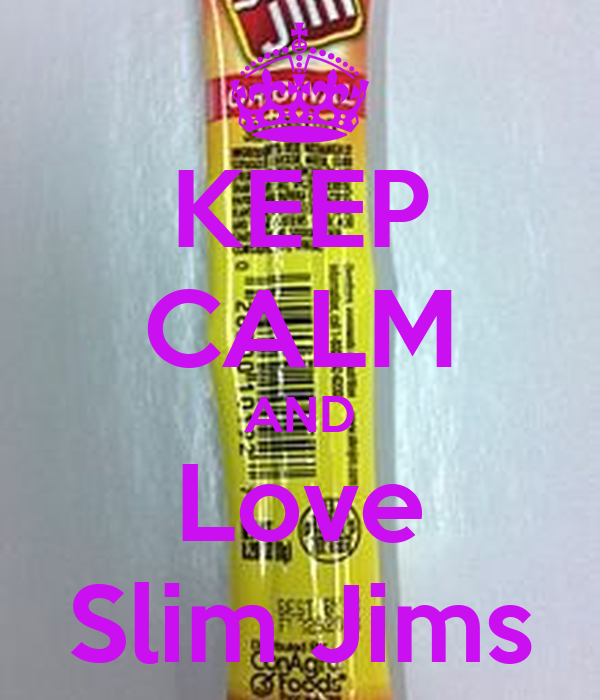 KEEP CALM AND Love Slim Jims