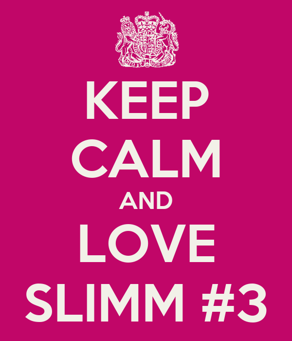 KEEP CALM AND LOVE SLIMM #3