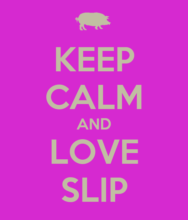 KEEP CALM AND LOVE SLIP