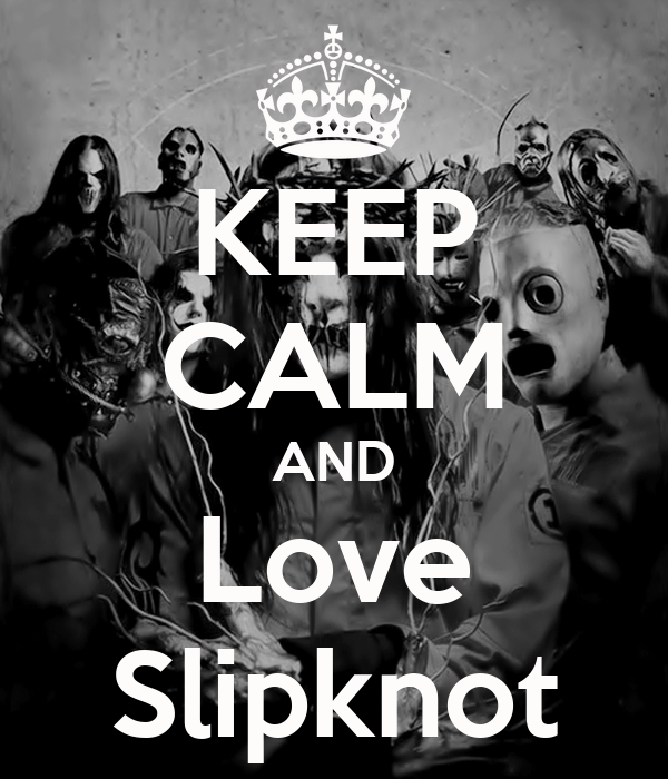KEEP CALM AND Love Slipknot