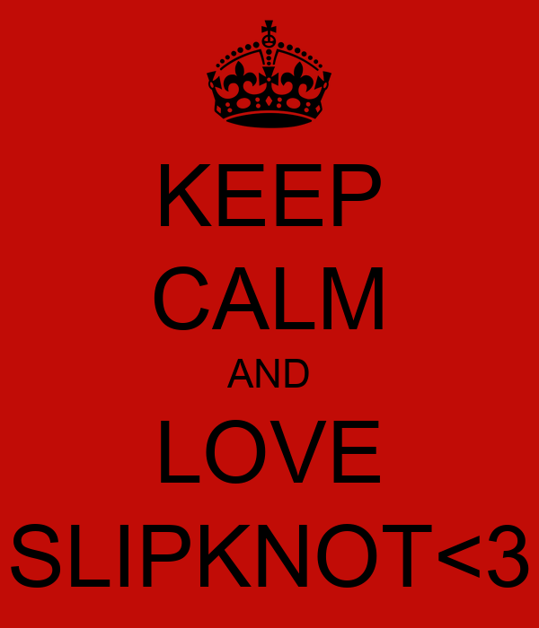 KEEP CALM AND LOVE SLIPKNOT<3