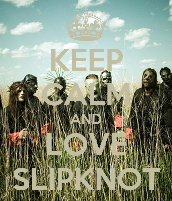 KEEP CALM AND LOVE SLIPKNOT