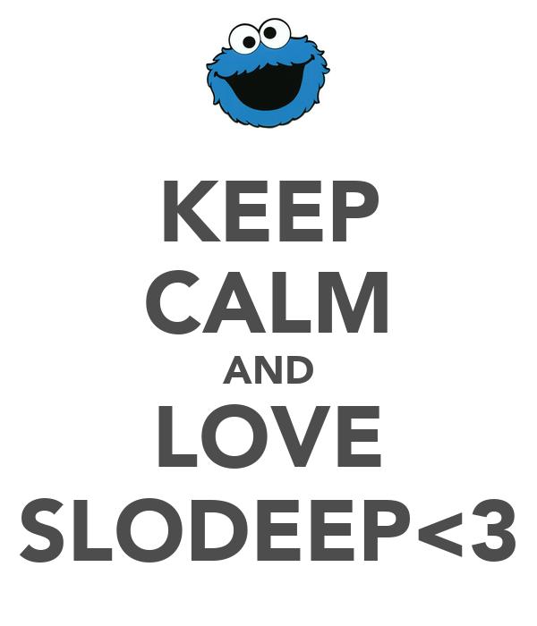 KEEP CALM AND LOVE SLODEEP<3