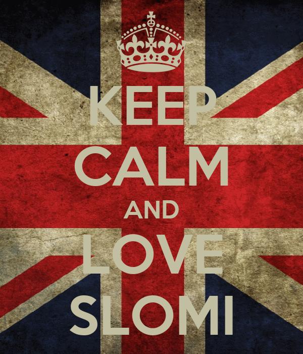 KEEP CALM AND LOVE SLOMI