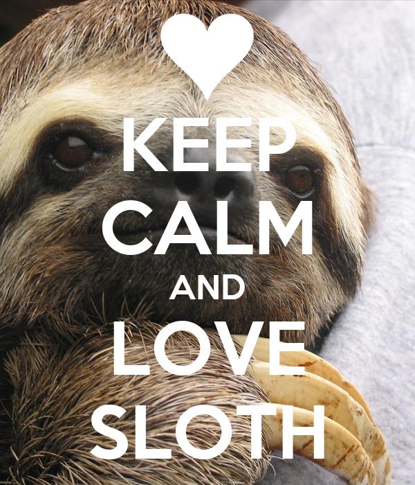 KEEP CALM AND LOVE SLOTH