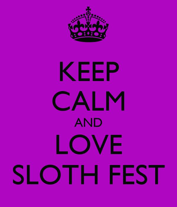 KEEP CALM AND LOVE SLOTH FEST
