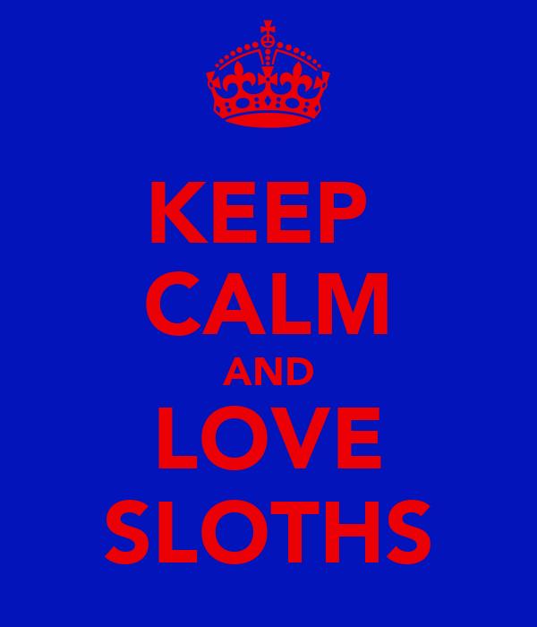 KEEP  CALM AND LOVE SLOTHS