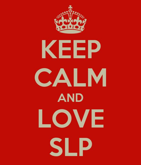 KEEP CALM AND LOVE SLP