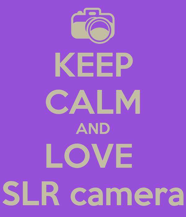 KEEP CALM AND LOVE  SLR camera