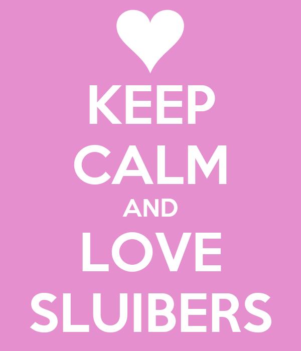 KEEP CALM AND LOVE SLUIBERS