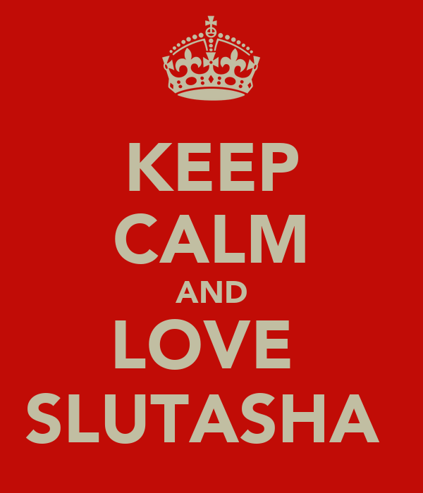KEEP CALM AND LOVE  SLUTASHA