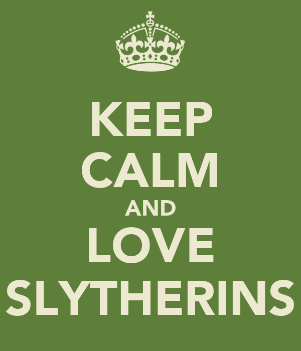 KEEP CALM AND LOVE SLYTHERINS
