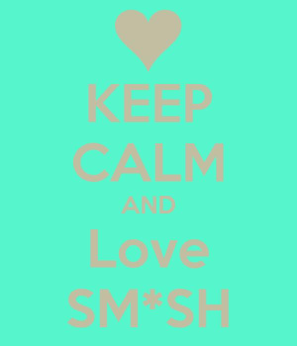 KEEP CALM AND Love SM*SH