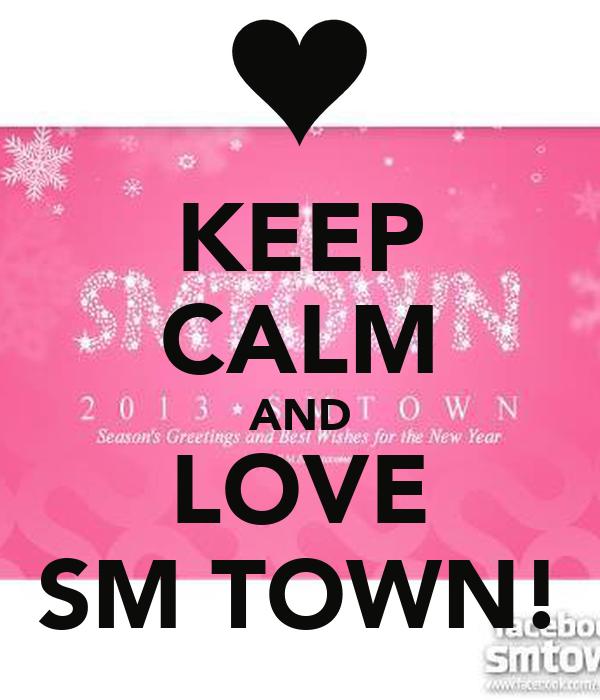 KEEP CALM AND LOVE SM TOWN!